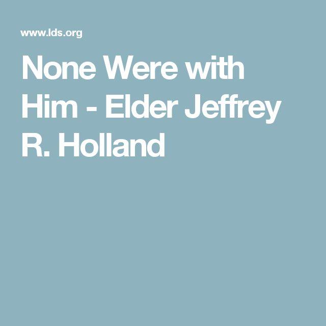 None Were with Him - Elder Jeffrey R. Holland