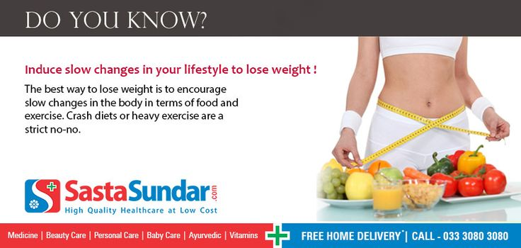 Induce slow changes in your lifestyle to lose weight!  The best way to lose weight is to encourage slow changes in the body in terms of food and exercise. Crash diets or heavy exercise are a strict no-no.