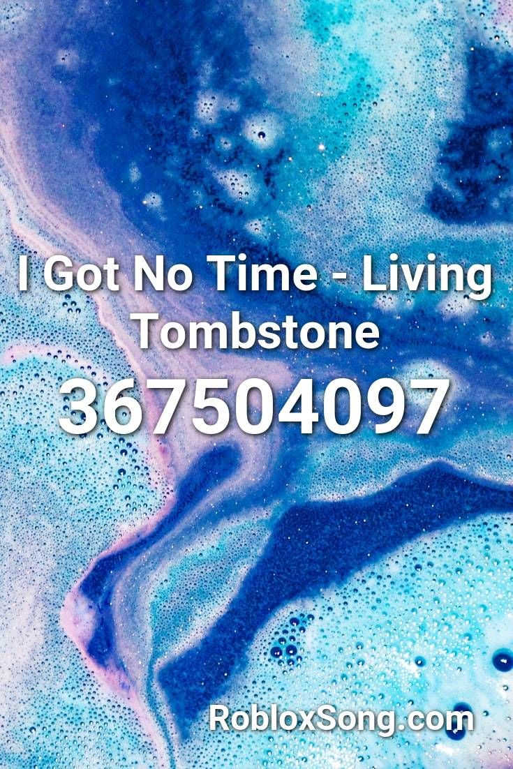 I Got No Time Living Tombstone Roblox Id Roblox Music Codes In