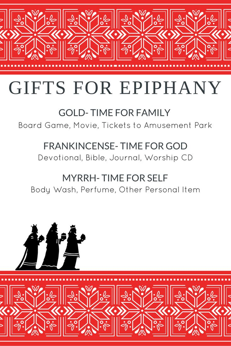 Gifts for Epiphany (Three Kings Day)--Three Gifts in honor of the Three Kings.  Gold- Time for Family Board Game, Movie, Outing Frankincense- Time for God Devotional, Bible, Journal, Worship CD Myrrh- Time for Self Body Wash, Perfume, Personal Item
