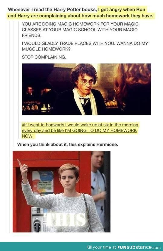 This is how I've always felt. My husband and I were just discussing this! We totally understand Hermione's fascination with their classes and her drive to learn as much as possible. Ron kind of makes sense because he grew up in that world and it's just normal for him. Harry grew up with Muggles though and should definitely be more into it. Divinition is the only exception...because Divination is rubbish...... I'm way too into this.