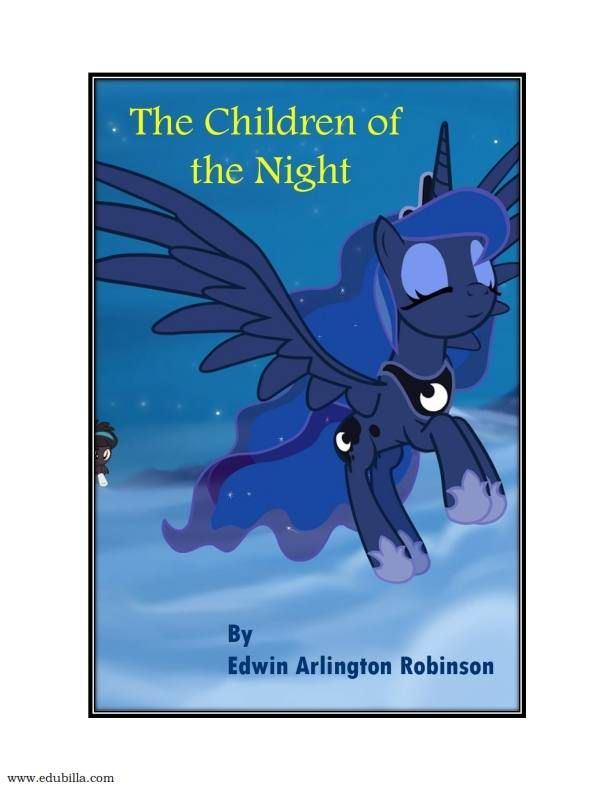 Read #TheChildrenofthenight by famous American poet #EdwinArlingtonRobinson books at edubilla.com .   Click here to know more<> http://www.edubilla.com/onbook/the-children-of-the-night-by-edwin-arlington-robinson/  #edubillaonbooks #americanpoetrycollection #poemsfornight #bedtimepoemthechildrenofthenight