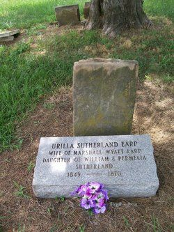 Urilla Sutherland Earp, Wyatt's first (and maybe only) wife. She died of typhoid during their first year of marriage while pregnant with their first child. Howell Cemetery, Milford, Barton, Missouri