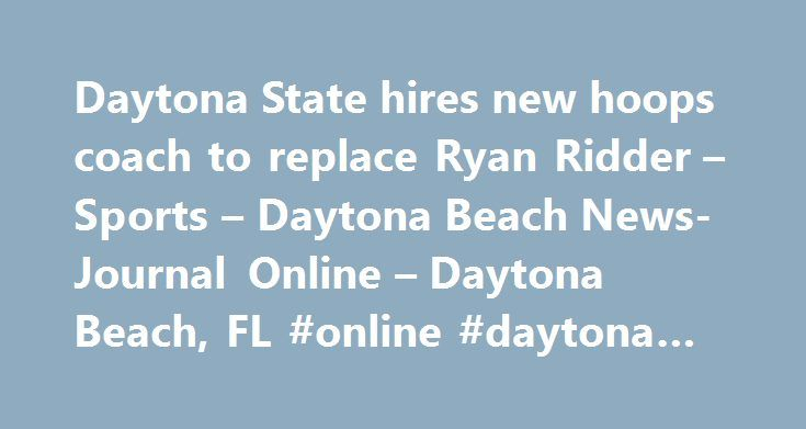 Daytona State hires new hoops coach to replace Ryan Ridder – Sports – Daytona Beach News-Journal Online – Daytona Beach, FL #online #daytona #state http://maine.remmont.com/daytona-state-hires-new-hoops-coach-to-replace-ryan-ridder-sports-daytona-beach-news-journal-online-daytona-beach-fl-online-daytona-state/  # Daytona State hires new hoops coach to replace Ryan Ridder May 25, 2017 at 1:51 PM May 25, 2017 at 1:56 PM South Florida native Erik Pastrana is the new DSC coach. He brings…