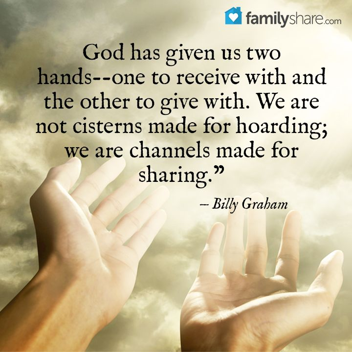 God has given us two hands --one to receive with and the other to give with. We…