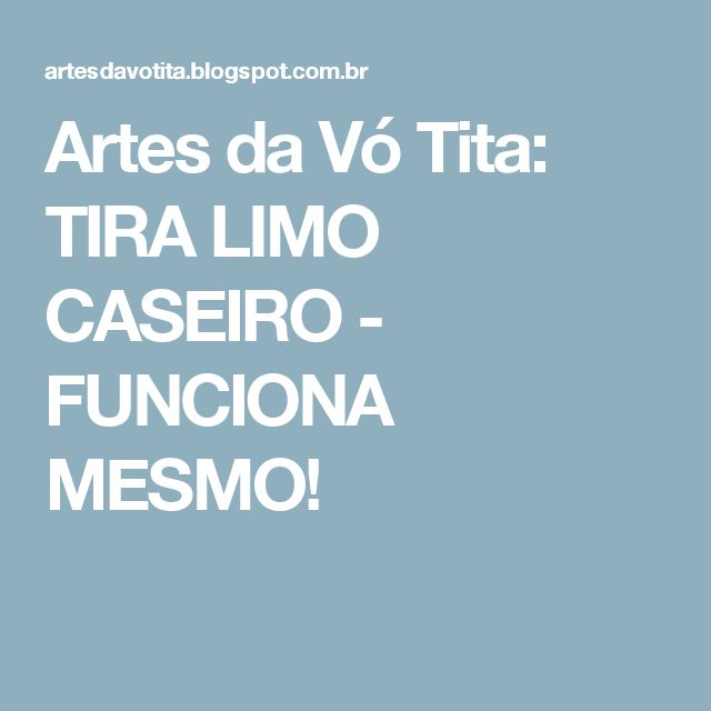 Artes da Vó Tita: TIRA LIMO CASEIRO - FUNCIONA MESMO!