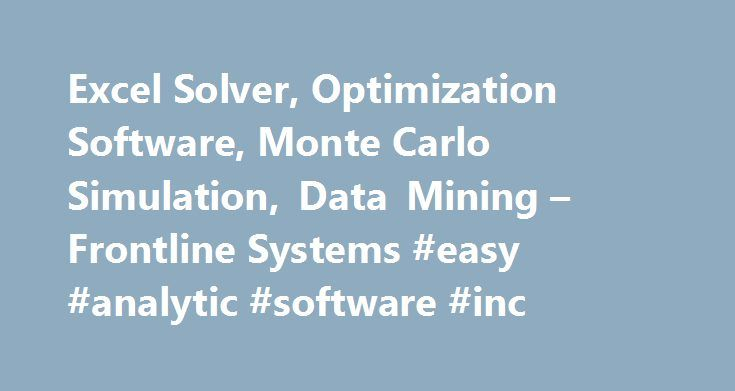Excel Solver, Optimization Software, Monte Carlo Simulation, Data Mining – Frontline Systems #easy #analytic #software #inc http://new-mexico.remmont.com/excel-solver-optimization-software-monte-carlo-simulation-data-mining-frontline-systems-easy-analytic-software-inc/  # Optimization Tutorial Solvers, or optimizers, are software tools that help users determine the best way to allocate scarce resources. Examples include allocating money to investments, or locating new warehouse facilities…