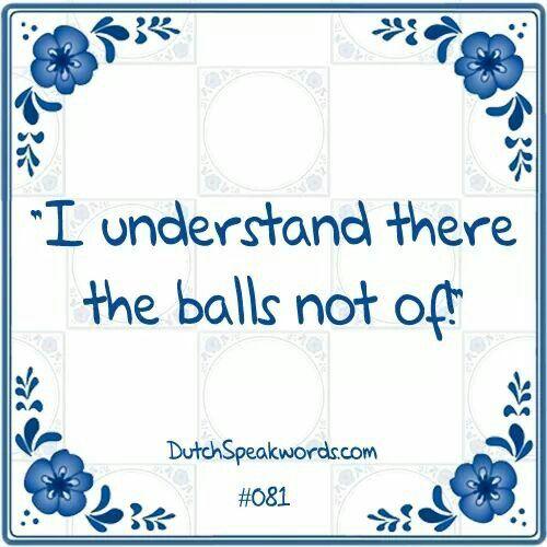 Dutch expressions in English: ik niet snap er de ballen niet van