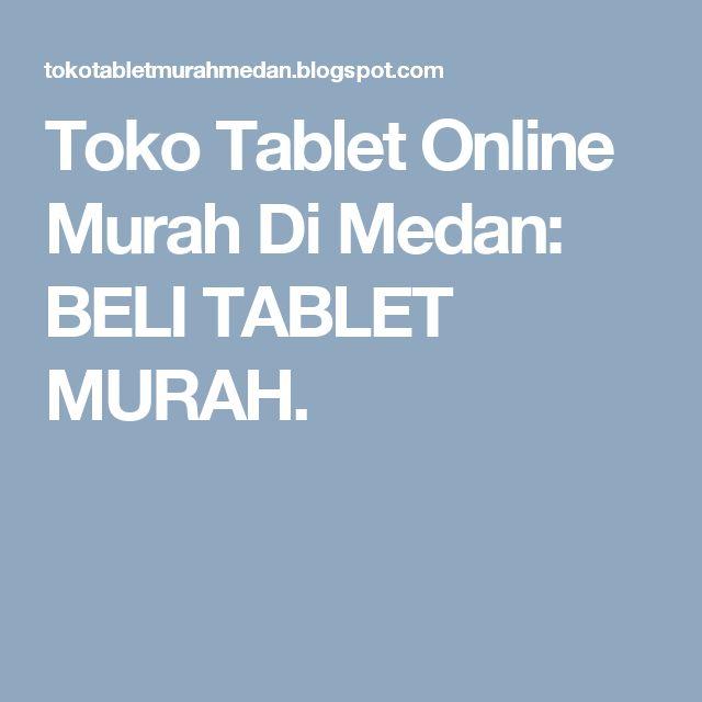 Toko Tablet Online Murah Di Medan: BELI TABLET MURAH.