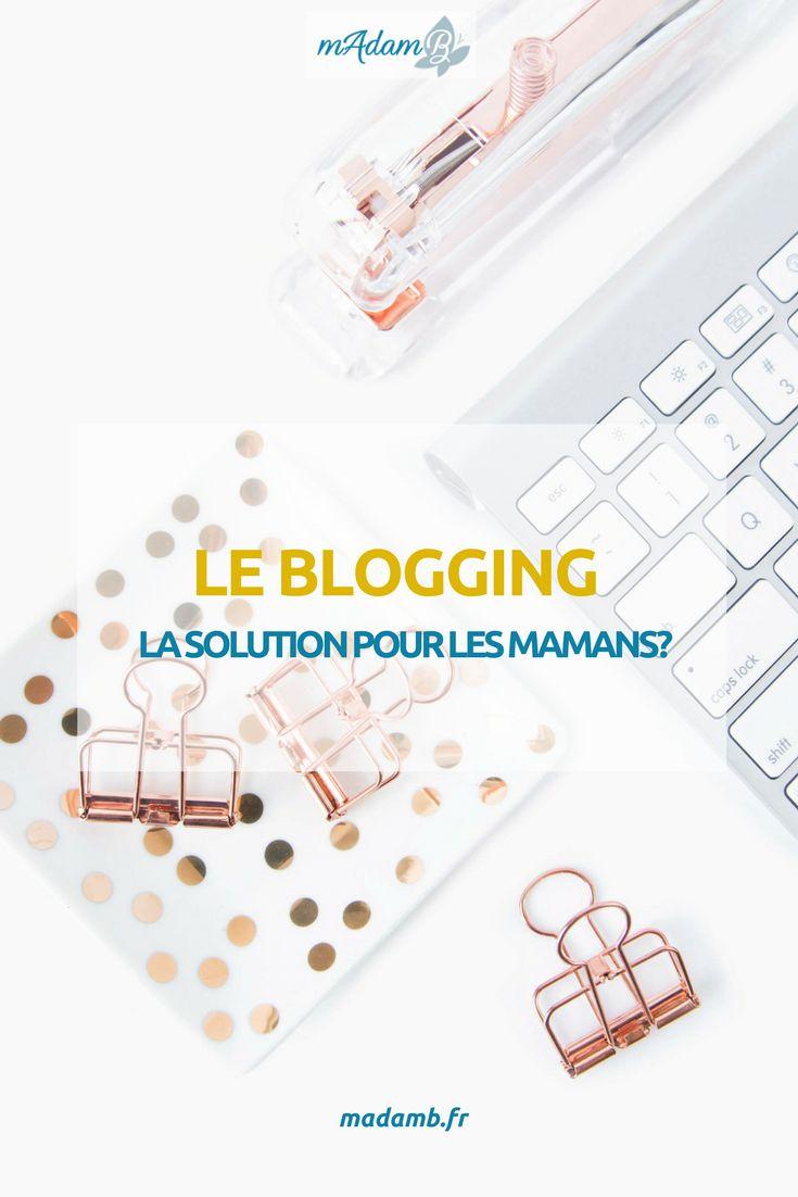 Le blogging: la solution pour les mamans? #blogging #mumpreneur #maman #workingmum #madamb