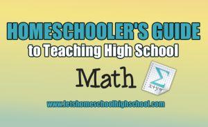Homeschooler's Guide to Teaching High School Math
