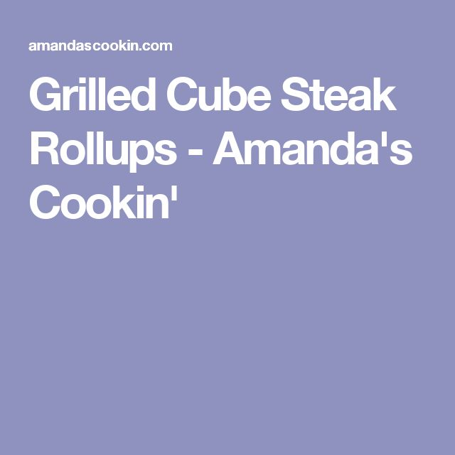 Grilled Cube Steak Rollups - Amanda's Cookin'