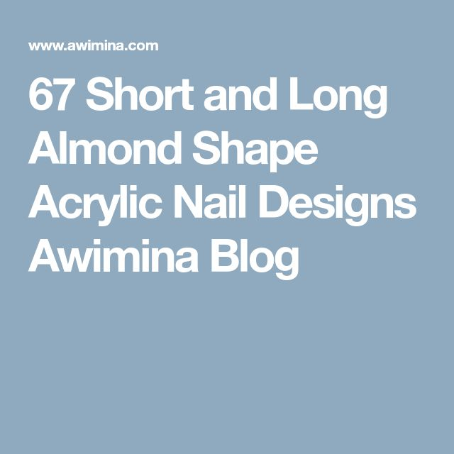 67 Short and Long Almond Shape Acrylic Nail Designs Awimina Blog
