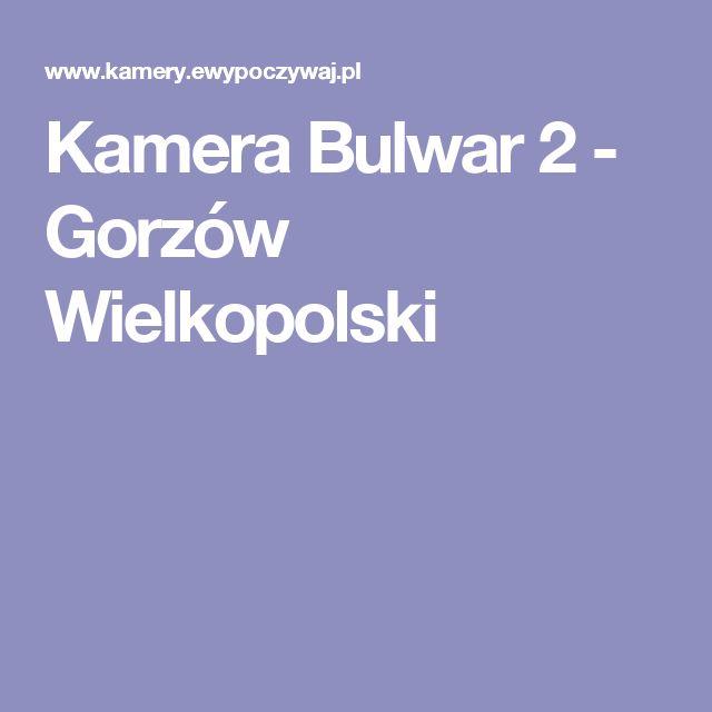 Kamera Bulwar 2 - Gorzów Wielkopolski