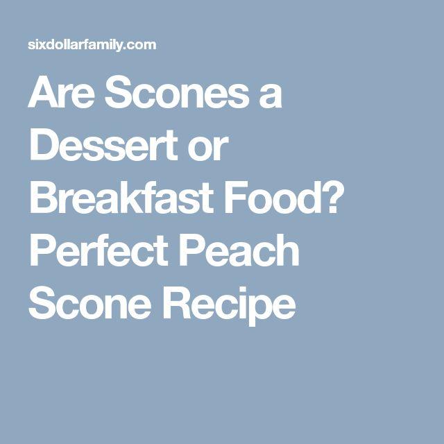 Are Scones a Dessert or Breakfast Food? Perfect Peach Scone Recipe