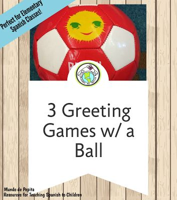 Start your elementary Spanish classes off with these THREE greeting games using a ball! Mundo de Pepita: 3 Greeting Games with a Ball for Elementary Spanish