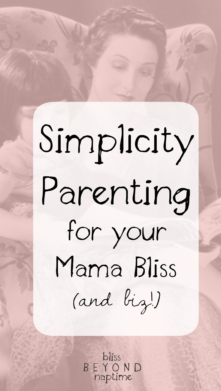 Simplicity #parenting for mama bliss and #biz! // Bliss Beyond Naptime