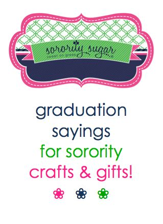 Big/littles love to craft and make custom gifts for their graduating senior sisters! They often need a saying for their plaque, paddle, wooden box, or other keepsake. Enjoy this list of slogans especially for graduation. <3 BLOG LINK: http://sororitysugar.tumblr.com/post/81020622294/quotes-for-senior-sister-crafts-gifts#notes