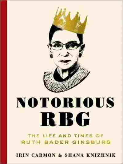 Notorious RBG: The Supreme Court Justice Turned Cultural Icon : It's All Politics : NPR