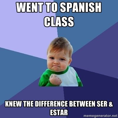 went to spanish class, knew the difference between ser & estar