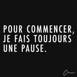 Pour commencer, je fais toujours une pause. #words
