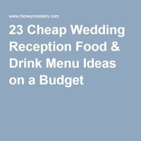 23 Cheap Wedding Reception Food & Drink Menu Ideas on a Budget