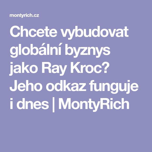 Chcete vybudovat globální byznys jako Ray Kroc? Jeho odkaz funguje i dnes | MontyRich