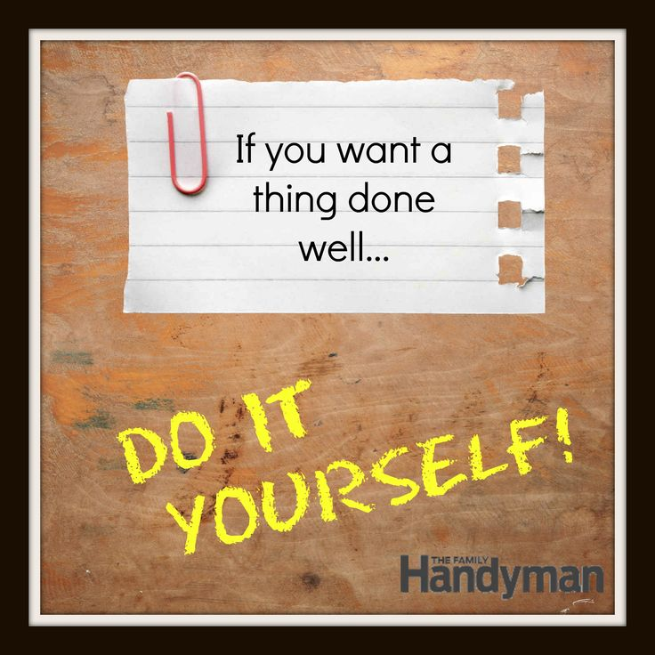 "Do It Yourself Home Design: Handyman #Humor! ""If You Want A Thing Done Well...do It"