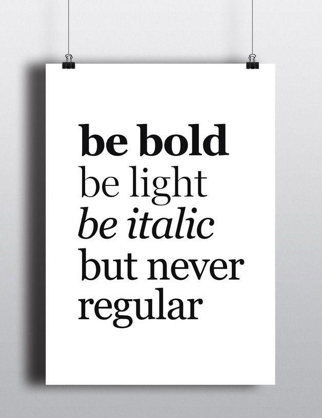 *Spruch:* +be bold.be light.be italic.but never regular.+   *Unsere Poster:* Unsere ausgewählten frechen Sprüche-Poster sind ein absoluter Hingucker und zugleich ein Lacher. Ob im Wohnzimmer oder… – Manuela Ringbauer