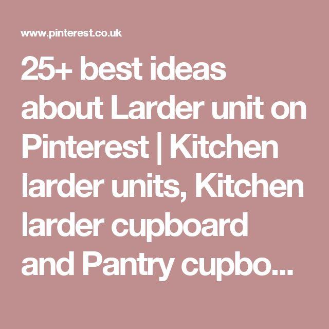 25+ best ideas about Larder unit on Pinterest | Kitchen larder units, Kitchen larder cupboard and Pantry cupboard