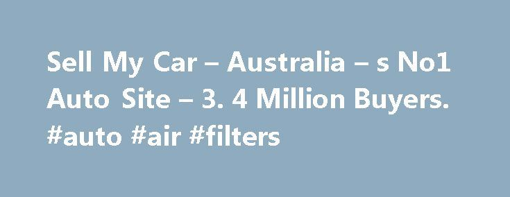 Sell My Car – Australia – s No1 Auto Site – 3. 4 Million Buyers. #auto #air #filters http://auto.remmont.com/sell-my-car-australia-s-no1-auto-site-3-4-million-buyers-auto-air-filters/  #sell my car # PremiumPlus Show off your car to potential buyers with unlimited photos. *Unlimited photos not yet available for upload in apps Unlimited edits PriceAssist compares your car with others in the market so you can be confident you're setting the right price. With every ad, we will send you out a…