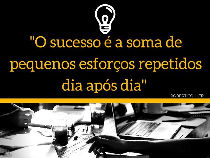 """Foto: """"O sucesso é a soma de pequenos esforços repetidos dia após dia"""" - Robert Coller"""