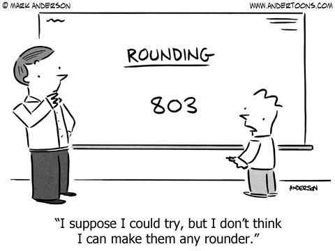 Rounding:  I suppose I could try, but I don't think I can make them any rounder.    - by Mark Anderson