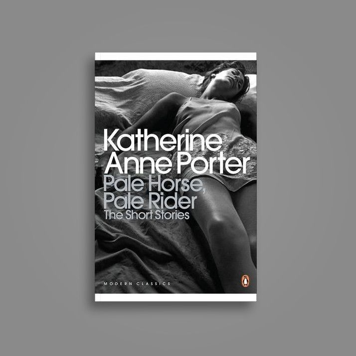 Pale Horse, Pale Rider: Selected Short Stories, by Katherine Anne Porter