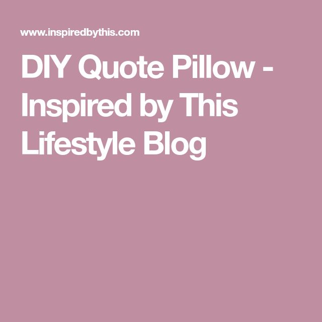DIY Quote Pillow - Inspired by This Lifestyle Blog