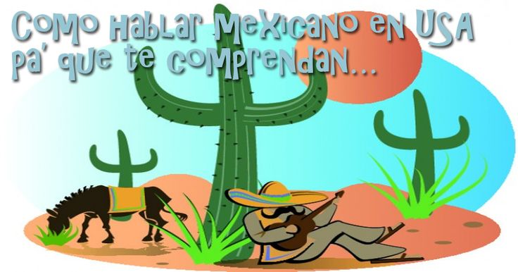 Como hablar mexicano en Estados Unidos pa' que te comprendan…