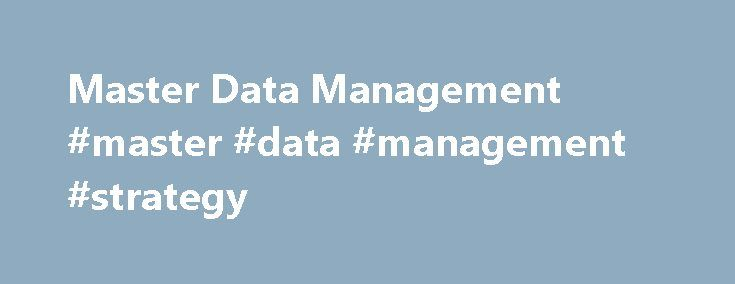 Master Data Management #master #data #management #strategy http://zambia.remmont.com/master-data-management-master-data-management-strategy/  # Master Data Management What is Master Data Management Master Data Management (MDM) refers to the process of creating and managing data that an organization must have as a single master copy, called the master data. Usually, master data can include customers, vendors, employees, and products, but can differ by different industries and even different…