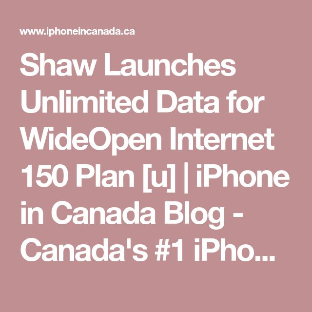 Shaw Launches Unlimited Data for WideOpen Internet 150 Plan [u] | iPhone in Canada Blog - Canada's #1 iPhone Resource
