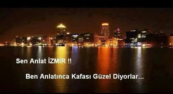 Sen anlat İzmir... ♡♥