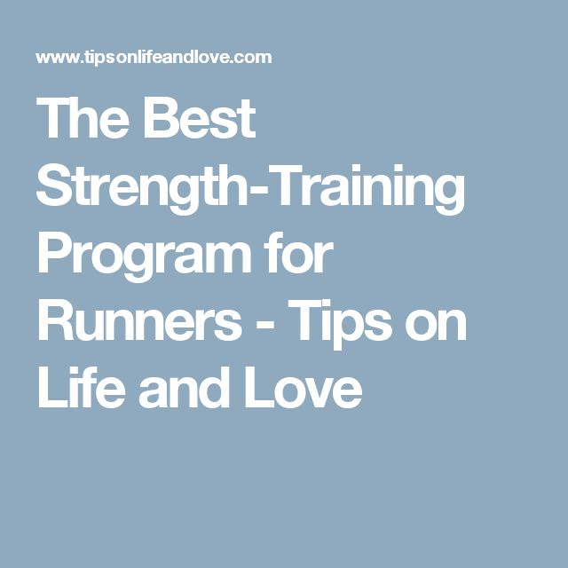 The Best Strength-Training Program for Runners - Tips on Life and Love