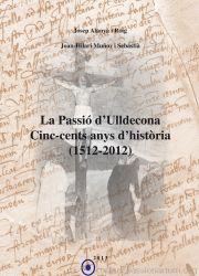 Novembre 2015: La Passió d'Ulldecona : cinc-cents anys d'història (1512-2012) / Josep Alanyà i Roig, Joan-Hilari Muñoz i Sebastià