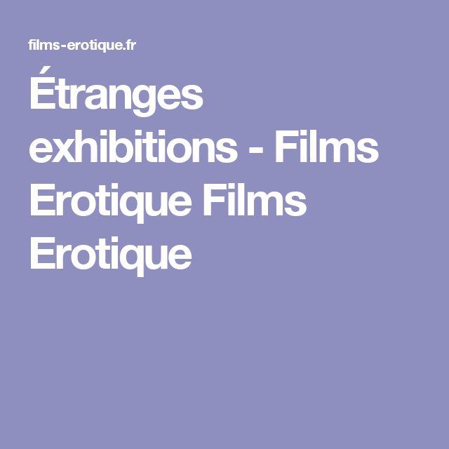 Étranges exhibitions - Films Erotique Films Erotique