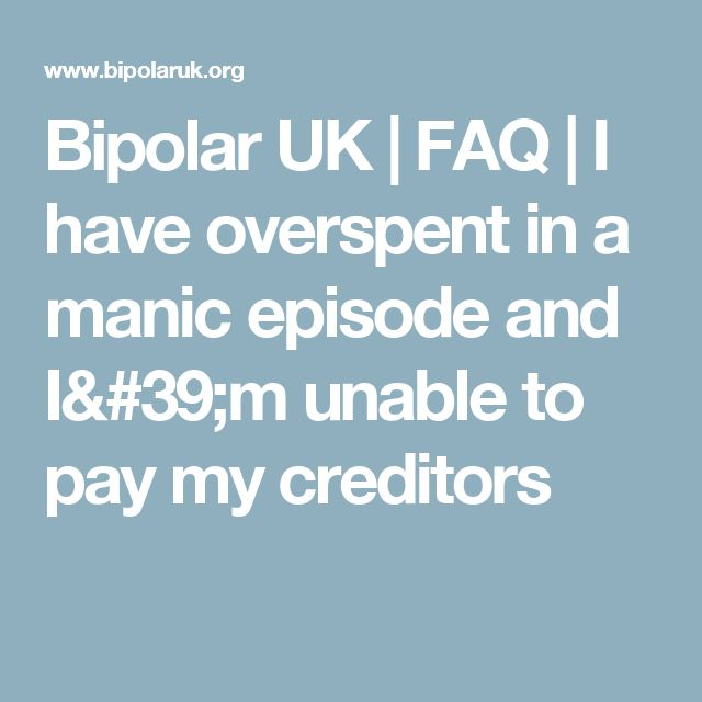 Bipolar UK | FAQ | I have overspent in a manic episode and I'm unable to pay my creditors