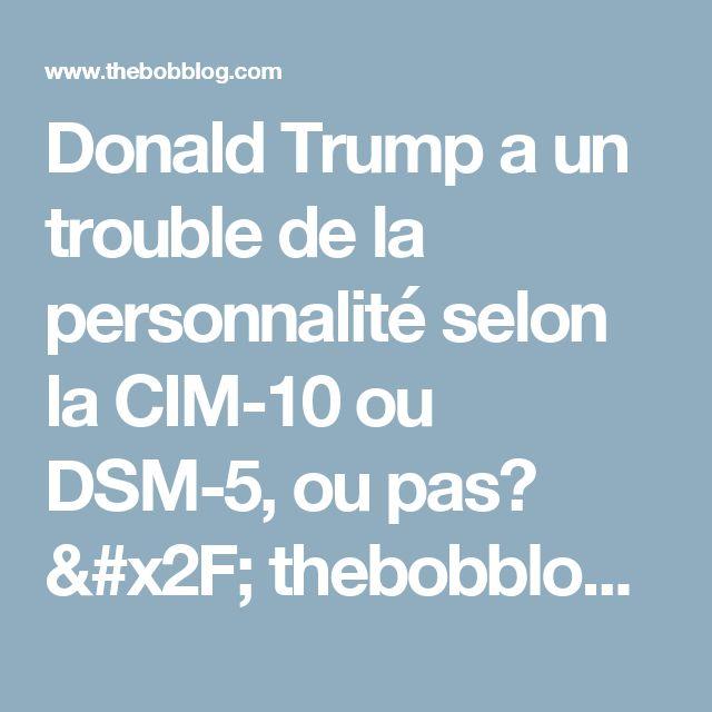 Donald Trump a un trouble de la personnalité selon la CIM-10 ou DSM-5, ou pas? / thebobblog.com