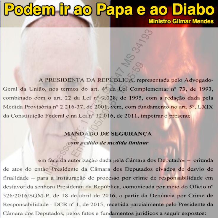 Podem ir ao Papa e ao Diabo [PDF do Mandado de Segurança 34.193] ➤ http://politica.estadao.com.br/blogs/fausto-macedo/wp-content/uploads/sites/41/2016/05/peca_1_MS_34193.pdf ②⓪①⑥ ⓪⑤ ①⓪ #Impeachment