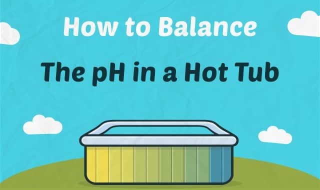 How To Balance Hot Tub Ph Tub Pool Cleaning Tips Pool Care