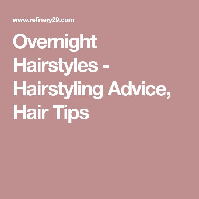 Overnight Hairstyles - Hairstyling Advice, Hair Tips