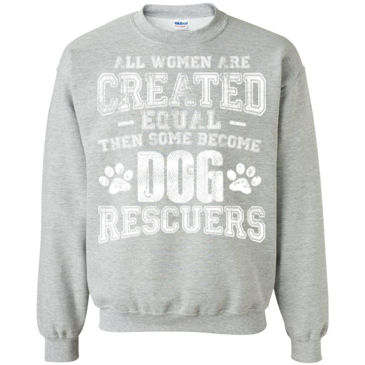 Women Equal Dog Rescuers - Sweatshirt