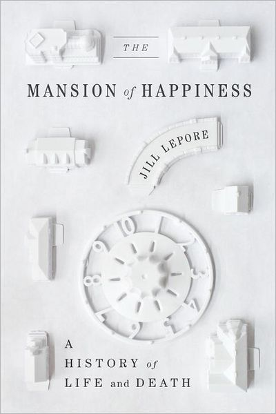 the mansion of happiness: a history of life and death / jill leporeHistory, American Ideas, Life And Death, Book Worth, Happy, Happiness, Book Covers, Jill Lepore, Mansions