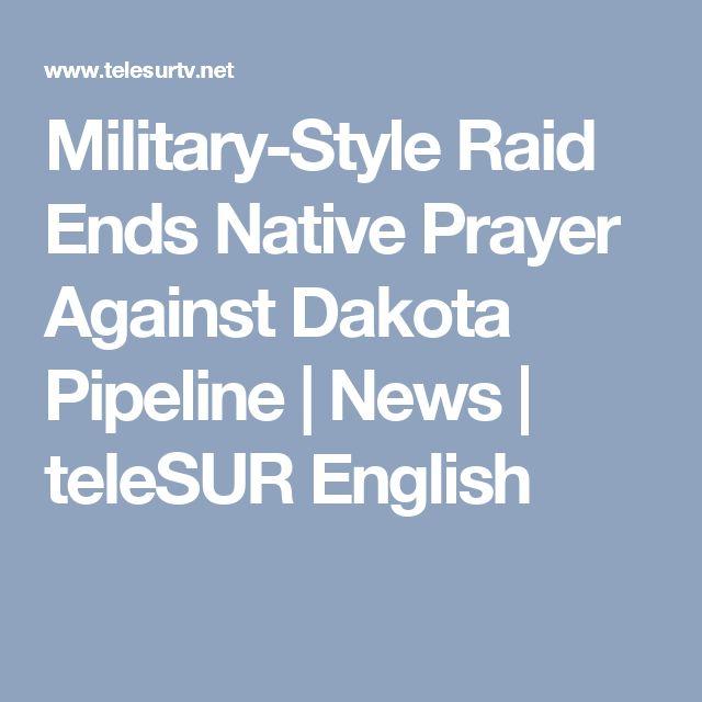 Military-Style Raid Ends Native Prayer Against Dakota Pipeline | News | teleSUR English